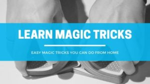 Learn Easy Magic Tricks to Perform at Home
