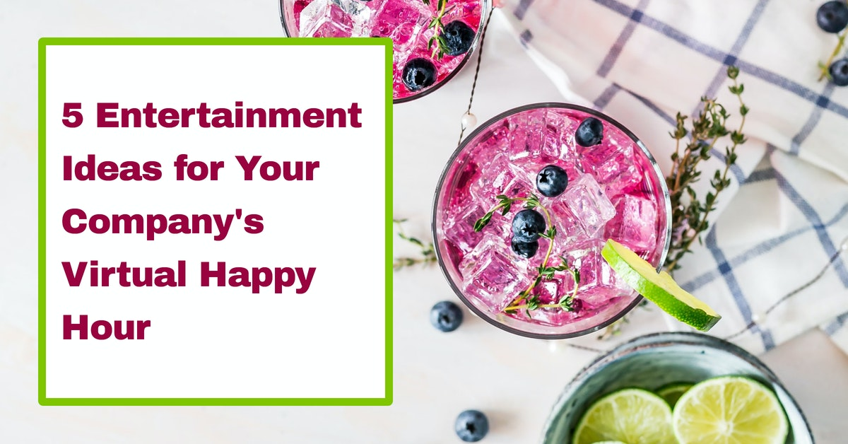 5 Entertainment Ideas for Your Company's Virtual Happy Hour